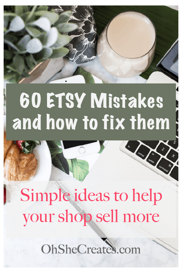 Image showing office desk with writing 60 Etsy shop mistakes and how to fix them. Simple ideas to help you sell more.