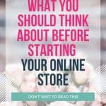 Image of flowers with the text what you should think about before starting your online store.