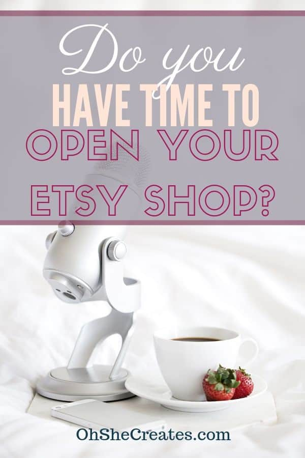 do yo have time to open your Etsy shop or will you fail at selling on Etsy?