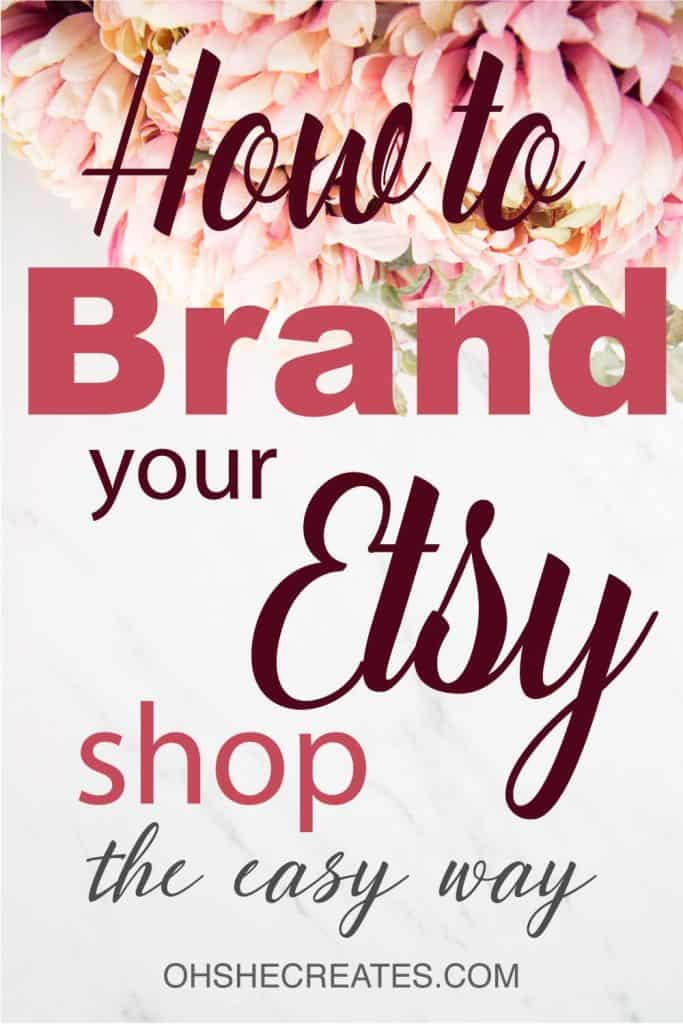 How to brand your Etsy shop with flowers in the background