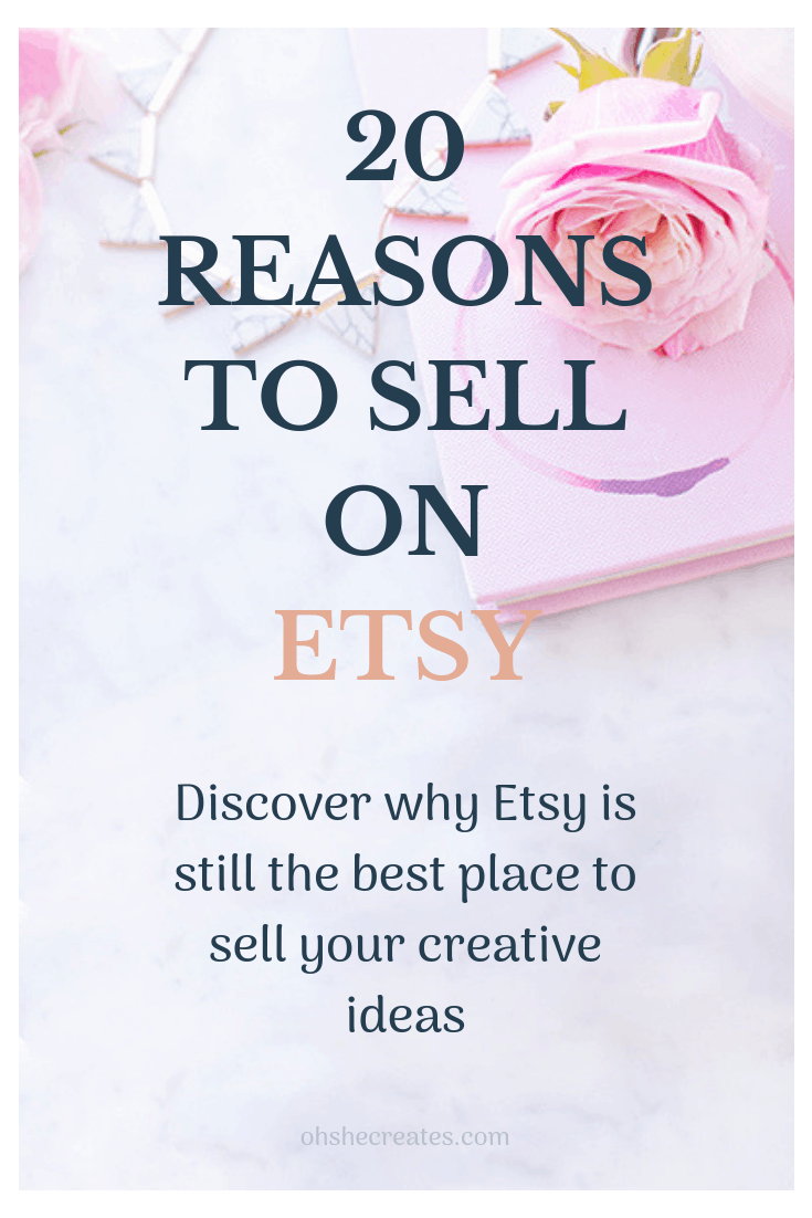 20 reasons why you should sell on Etsy - Oh She Creates