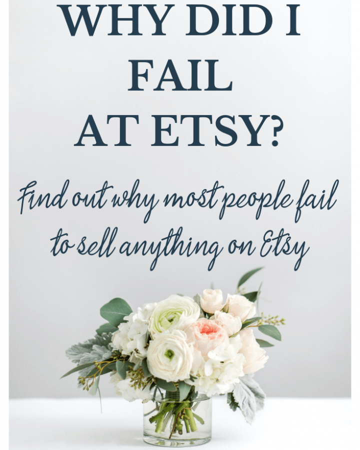 Image of flowers on desk with the words Why do we fail at Etsy