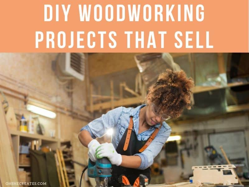 Image of girl in woodshop with text diy woodworking projects that sell
