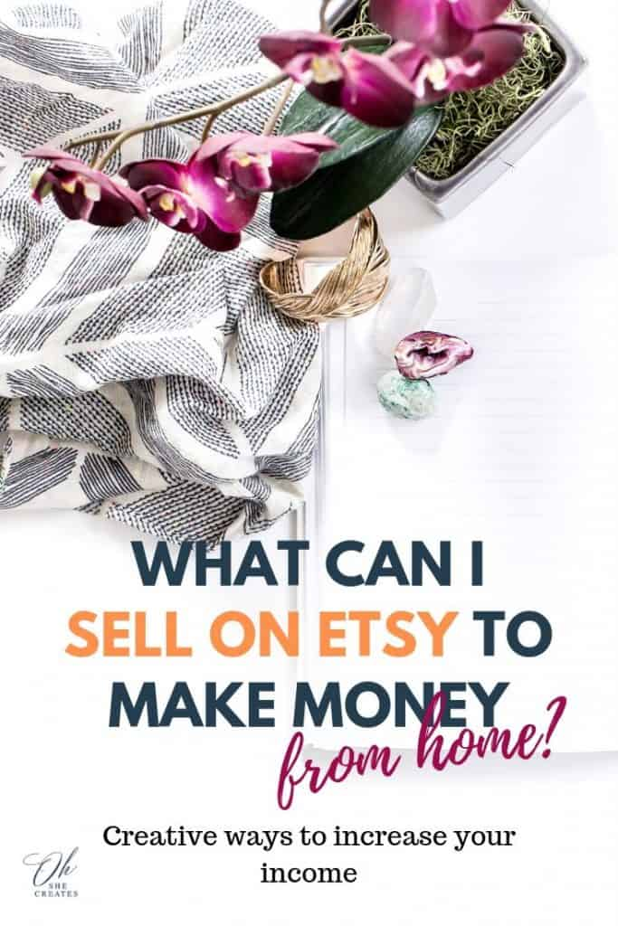 what can I sell on Etsy to make money from home.