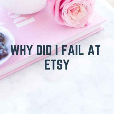 Why most people fail at selling on Etsy